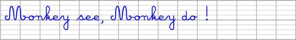 Apprendre à bien écrire en cursive - Monkey see, monkey do !